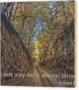 The Best Way Out Wood Print