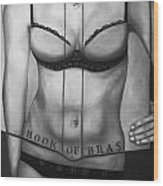 The Book Of Bras Bw Wood Print