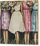 The Bride And Her Bridesmaids Wood Print