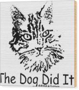 The Dog Did It Wood Print