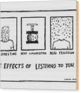 The Effects Of Listening To You Wood Print