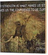 The Elephant - Inner Strength Wood Print