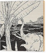 The Elephant's Child Going To Pull Bananas Off A Banana-tree Wood Print