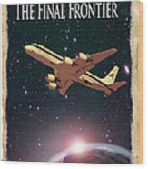 The Final Frontier Wood Print