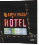 The Irving Hotel Vintage Sign Wood Print