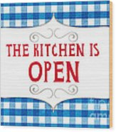 The Kitchen Is Open Wood Print