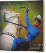 The Lone Ranger Rides Again Wood Print