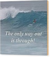 The Only Way Out Wood Print