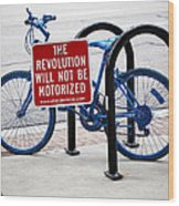 The Revolution Will Not Be Motorized Wood Print