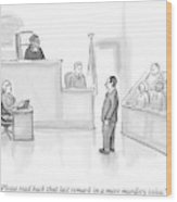 The Scene Is A Courtroom. A Lawyer Is Looking Wood Print by Paul Noth