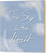 The Sky Is The Limit Wood Print