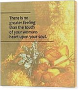 The Touch Of Your Woman's Heart Wood Print
