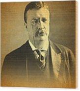 Theodore Teddy Roosevelt Portrait And Signature Wood Print