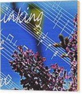 Thinking Of You  - Memories - Music Wood Print