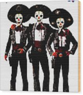 Three Amigos - Day Of The Dead Wood Print