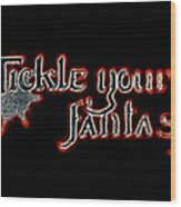 Tickle Your Fantasy Wood Print
