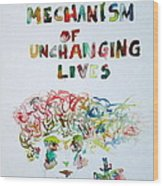 Tied To A Mechanism Of Unchanging Lives Wood Print