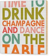 Time To Drink Champagne Wood Print