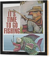 Time To Go Fishing Wood Print