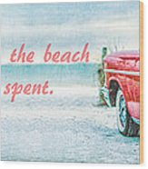 Time Wasted At The Beach Is Time Well Spent Wood Print