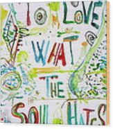 To Love What The Soul Hates Wood Print