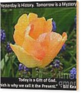 Today Is A Gift Of God Wood Print