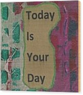 Today Is Your Day - 1 Wood Print
