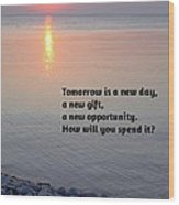 Tomorrow Is A New Day Wood Print