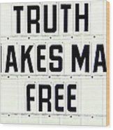 Truth Makes Man Free- In White Wood Print