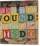 Turn Your Wounds Into Wisdom  Wood Print