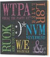 Tween Textspeak 2 Wood Print by Debbie DeWitt