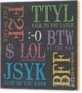Tween Textspeak 4 Wood Print