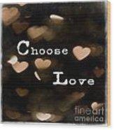 Typography - Choose Love Wood Print