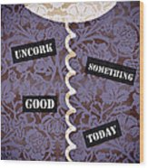 Uncork Something Good Today Wood Print by Frank Tschakert