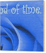 Until The End Of Time Wood Print