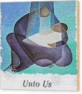 Unto Us A Son Is Given  Wood Print