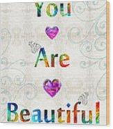 Uplifting Art - You Are Beautiful By Sharon Cummings Wood Print