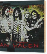 Van Halen - Ain't Talkin' 'bout Love Wood Print