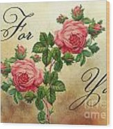 Vintage Roses For You Wood Print