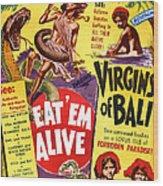 Virgins Of Bali Eatem Alive Wood Print
