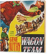 Wagon Team, Us Poster Art, Gene Autry Wood Print