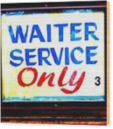 Waiter Service Only Wood Print