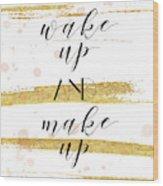 Wake Up And Make Up Wood Print