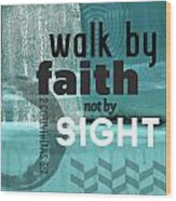 Walk By Faith- Contemporary Christian Art Wood Print