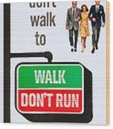 Walk, Dont Run, Us Poster Art Wood Print