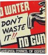 War Poster - Ww2 - No Water No Guns Wood Print
