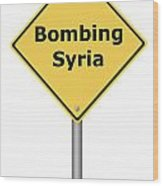 Warning Sign Bombing Syria Wood Print