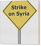 Warning Sign Strike On Syria Wood Print