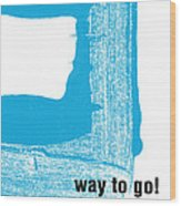 Way To Go- Congratulations Greeting Card Wood Print by Linda Woods