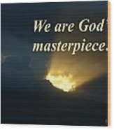 We Are God's Masterpiece Wood Print